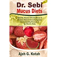 Dr. Sebi Mucus Diets: Detoxify, Cleanse Infected Mucus & Produce Natural Immunity...