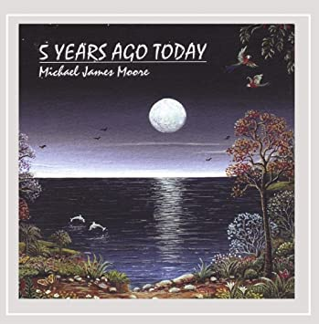 361a5a8b92b Michael James Moore - 5 Years Ago Today - Amazon.com Music