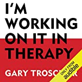 I'm Working on It in Therapy: How to Get the Most