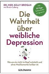 Die Wahrheit über weibliche Depression: Warum sie nicht im Kopf entsteht und ohne Medikamente heilbar ist - Mit 30-Tage-Selbsthilfeprogramm Paperback