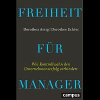 Freiheit für Manager: Wie Kontrollwahn den Unternehmenserfolg verhindert, plus E-Book inside (ePub, mobi oder pdf)