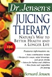 Dr. Jensen's Juicing Therapy: Nature's Way to Better Health and a Longer Life