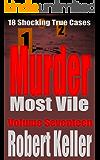 Murder Most Vile Volume 17: 18 Shocking True Crime Murder Cases (True Crime Murder Books) (English Edition)