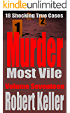 Murder Most Vile Volume 17: 18 Shocking True Crime Murder Cases (True Crime Murder Books) (English Edition)