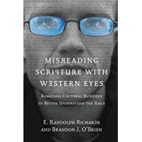 Misreading Scripture with Western Eyes: Removing Cultural Blinders to Better Understand...