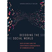 Decoding the Social World: Data Science and the Unintended Consequences of Communication (Information Policy)