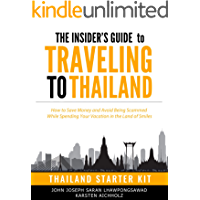 The Insider's Guide to Traveling to Thailand: How to Save Money and Avoid Being Scammed While Spending Your Vacation in the Land of Smiles (English Edition)