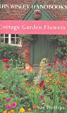 Cottage Garden Flowers (Royal Horticultural Society Wisley Handbook)
