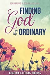 Finding God in the Ordinary: {Embracing A God-filled Life} Kindle Edition