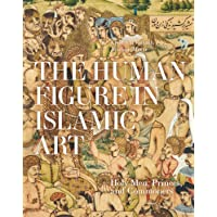 The Human Figure in Islamic Art: Holy Men, Princes, and Commoners