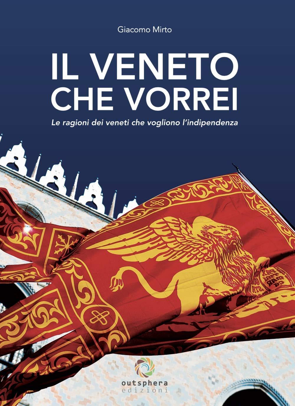 Il Veneto che vorrei. Le ragioni dei veneti che vogliono l'indipendenza Copertina rigida – 8 set 2018 Giacomo Mirto Outsphera Edizioni 8890956879 SCIENZA POLITICA