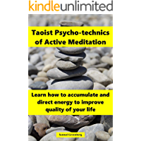 Taoist Psycho-technics of Active Meditation: Learn how to accumulate and direct energy to improve quality of your life