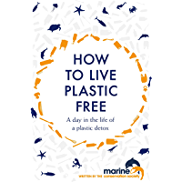 How to Live Plastic Free: a day in the life of a plastic detox (English Edition)