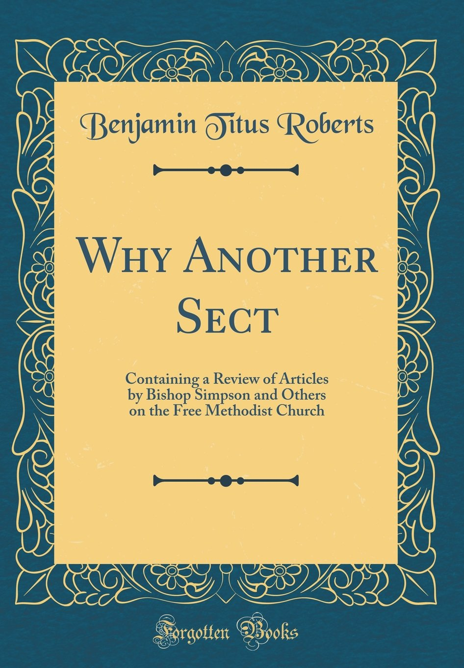 Download Why Another Sect: Containing a Review of Articles by Bishop Simpson and Others on the Free Methodist Church (Classic Reprint) PDF