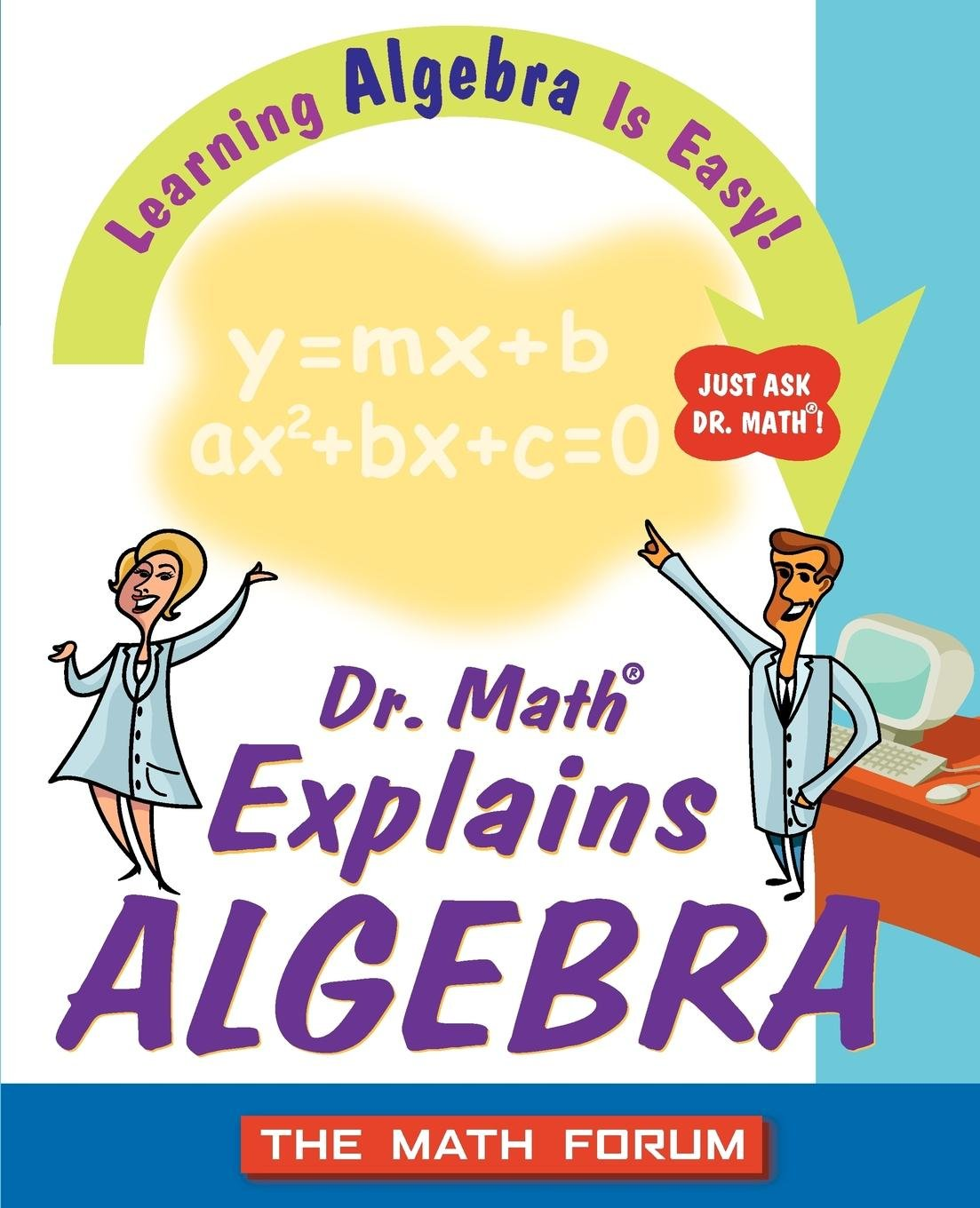 Dr. Math Explains Algebra: Learning Algebra Is Easy! Just Ask Dr. Math!:  The Math Forum Drexel University, Jessica Wolk-Stanley: 0723812113804:  Amazon.com: ...