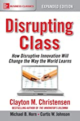 Disrupting Class, Expanded Edition: How Disruptive Innovation Will Change the Way the World Learns Paperback