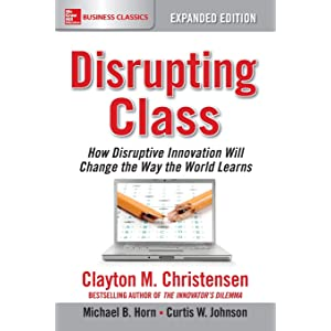 Disrupting Class: How Disruptive Innovation Will Change the