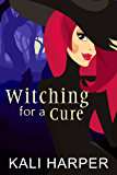 Witching for a Cure (Emberdale Paranormal Cozy Mystery Book 3)