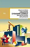 Creatività e pensiero laterale: Manuale di pratica della fantasia