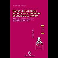 Manual de un monje budista para liberarse del ruido del mundo: 37 ejercicios para alcanzar la serenidad del alma…