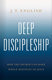 Deep Discipleship: How the Church Can Make Whole Disciples of Jesus