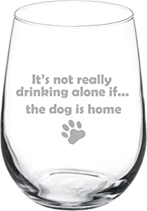 17 oz Stemless Wine Glass Funny It's not really drinking alone if the dog is home