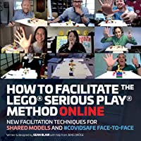 How to Facilitate the LEGO(R) Serious Play(R) Method Online: New Facilitation Techniques for Shared Models and…