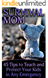 Survival Mom: 45 Tips to Teach and Protect Your Kids in Any Emergency: (Urban Survival, Kids Survival, Self Defense)