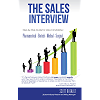 The Sales Interview:  Step-by-Step guide for Sales Candidates: Pharmaceutical - Biotech - Medical - Surgical