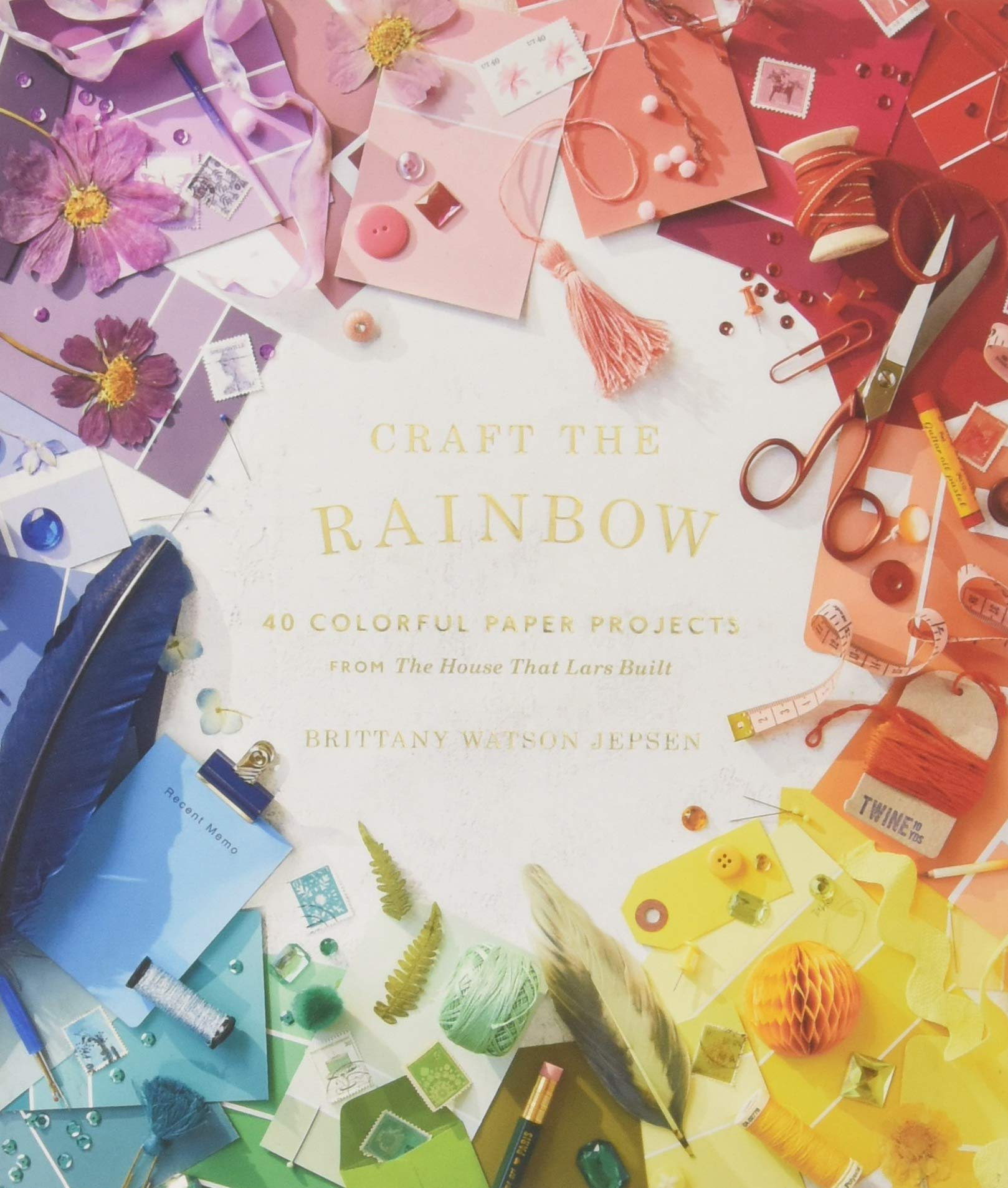 Craft the Rainbow: 40 Colorful Paper Projects from The House That ...