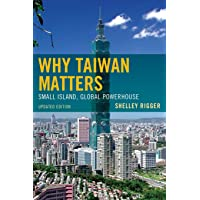 Why Taiwan Matters: Small Island, Global Powerhouse, Updated Edition