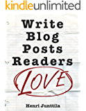 Write Blog Posts Readers Love: A Step-By-Step Guide