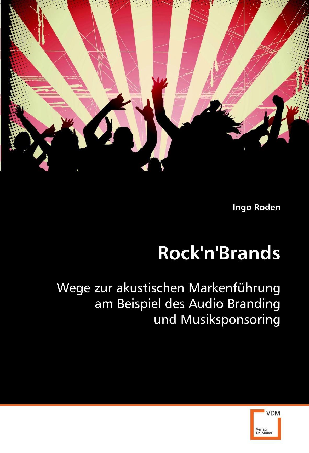 Rock'n'Brands: Wege zur akustischen Markenführung am Beispiel des Audio Branding und Musiksponsoring