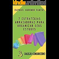 7 ESTRATÉGIAS ARRASADORAS PARA ORGANIZAR SEUS ESTUDOS : COLEÇÃO CONCURSEIRO - PARTE 03