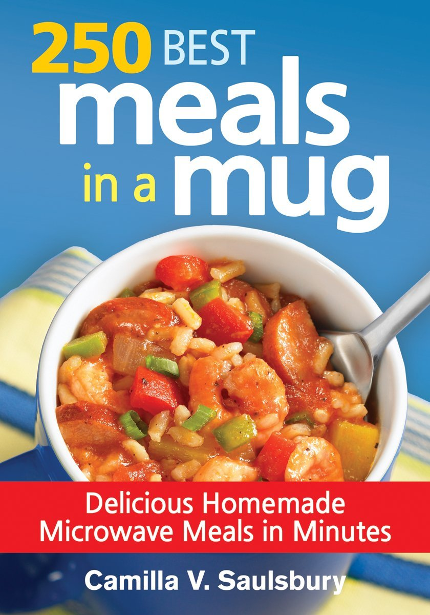 250 best meals in a mug delicious homemade microwave meals in 250 best meals in a mug delicious homemade microwave meals in minutes camilla saulsbury 9780778804741 amazon books forumfinder Images