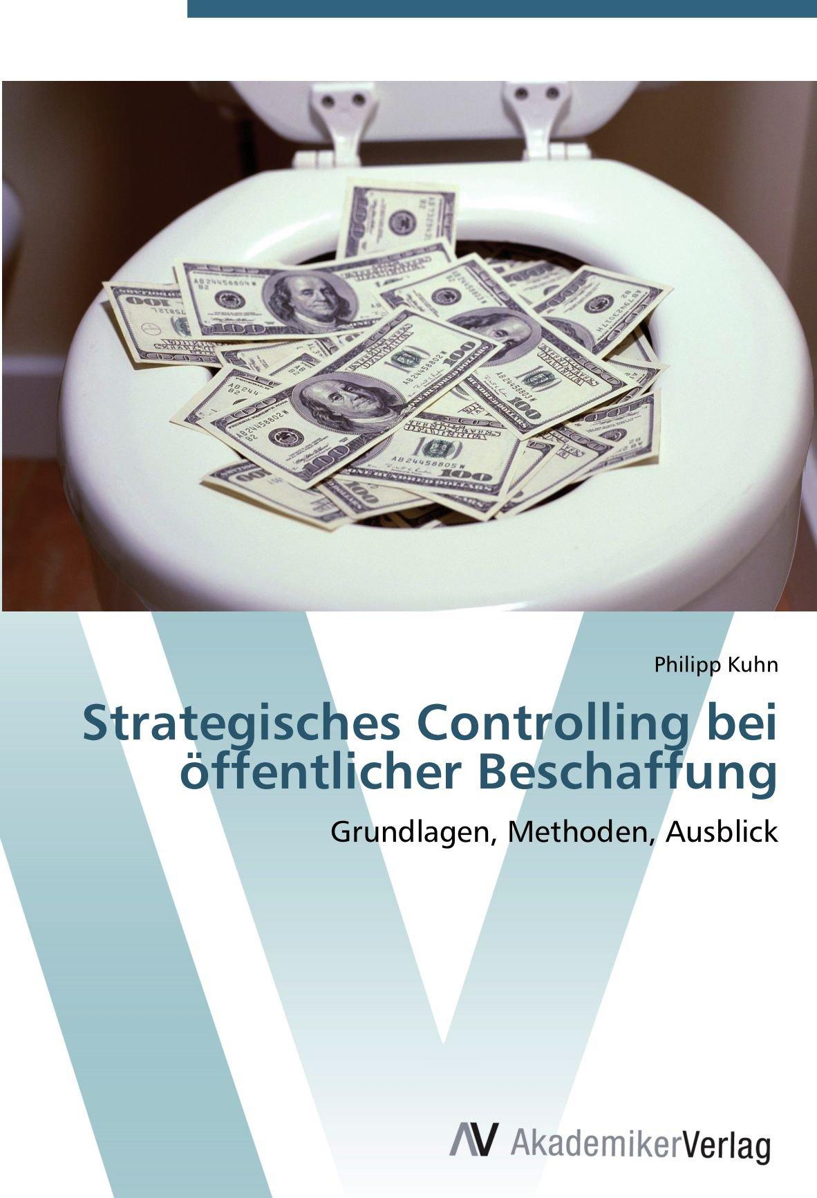 Strategisches Controlling bei öffentlicher Beschaffung: Grundlagen, Methoden, Ausblick (German Edition) pdf