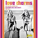 Love Charms - West Coast Hits And Rarities From California Girls And Groups 1957-1962 [ORIGINAL RECORDINGS REMASTERED]