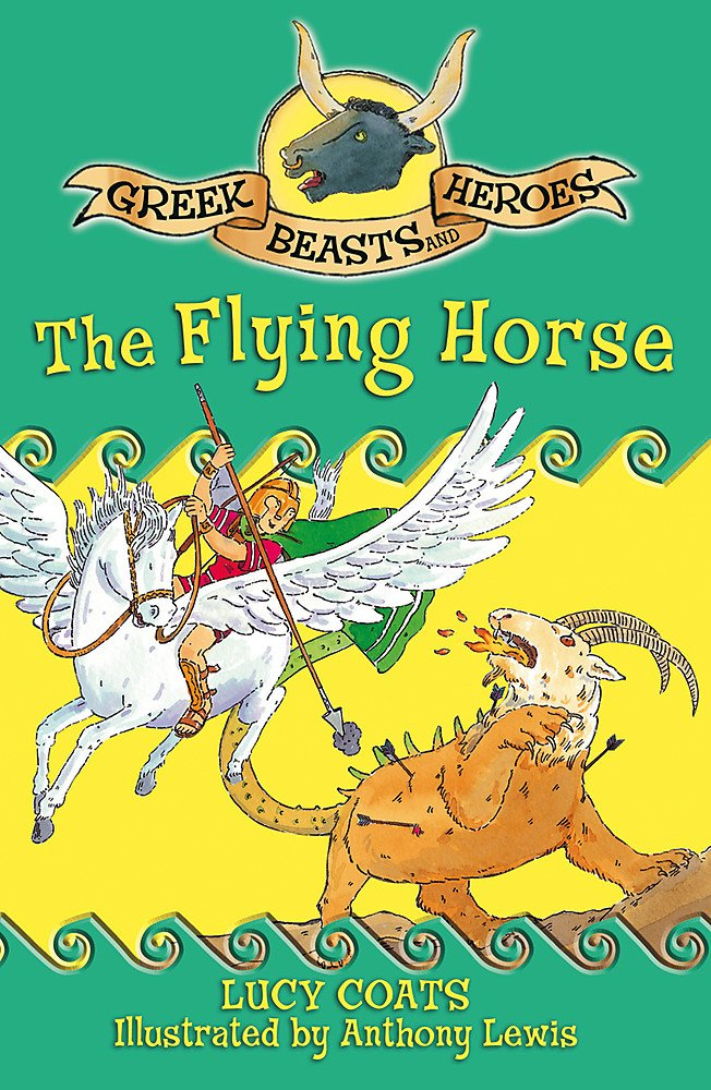 Read Online The Flying Horse (Greek Beasts and Heroes) pdf