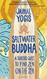 Saltwater Buddha: A Surfers Quest to Find Zen on the Sea