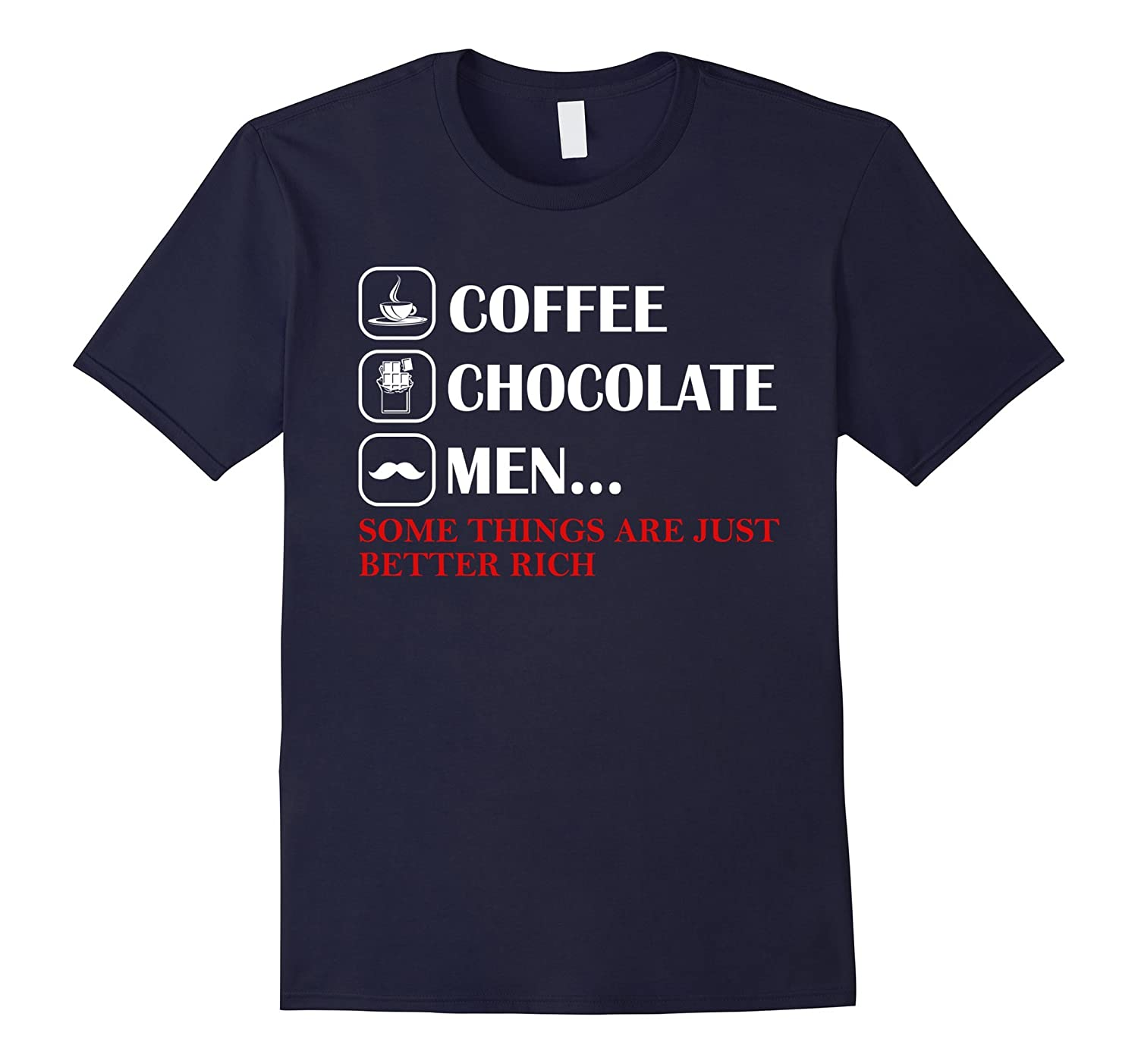 Coffee Chocolate Men Some Things Are Just Better Rich Shirt-Art