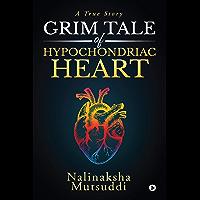 Grim Tale of Hypochondriac Heart : A True Story (English Edition)