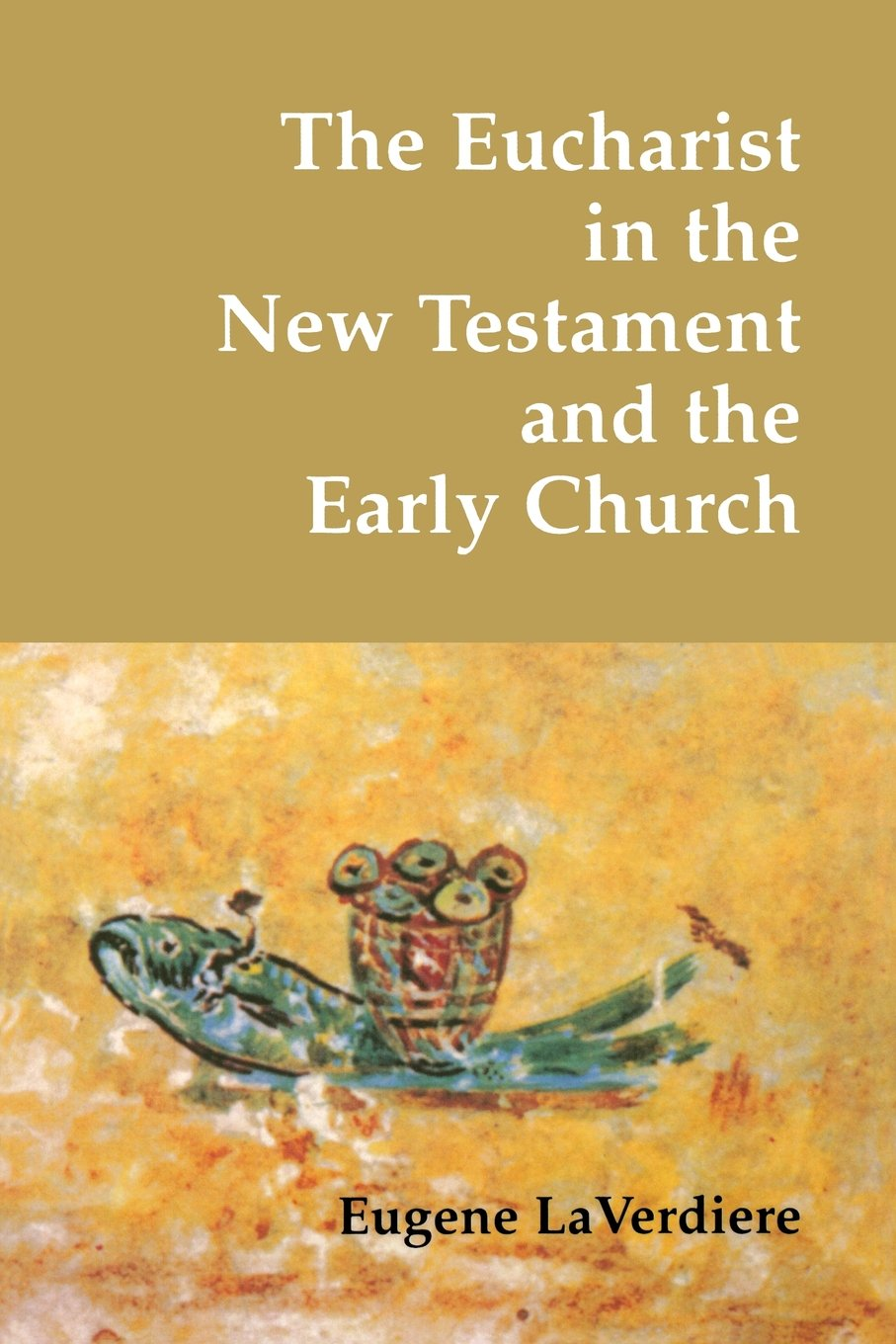 The Eucharist In The New Testament And The Early Church Eugene