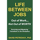 Life Between Jobs: Out of Work ... Not Out of WORTH