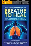 Breathe To Heal: Break Free From Asthma (Learn Buteyko) (Breathing Normalization)