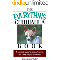 The Everything Chihuahua Book: A Complete Guide to Raising, Training, And Caring for Your Chihuahua (Everything®)