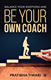 Balance Your Emotions and Be Your Own Coach