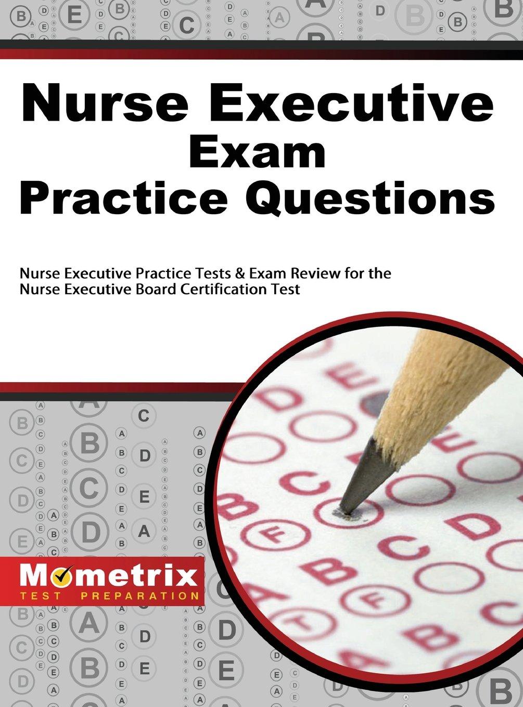 Nurse Executive Exam Practice Questions Nurse Executive Practice