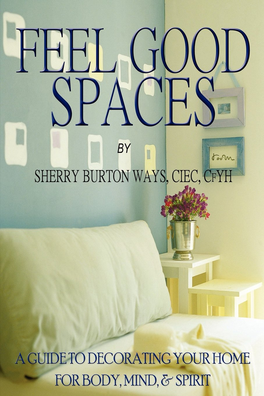 Feel-Good Spaces: A Guide to Decorating Your Home For Body, Mind, and Spirit