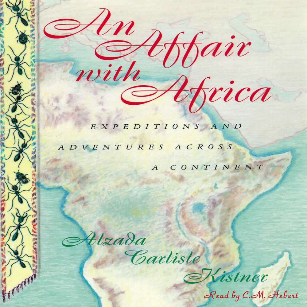 An Affair with Africa: Expeditions And Adventures Across A Continent