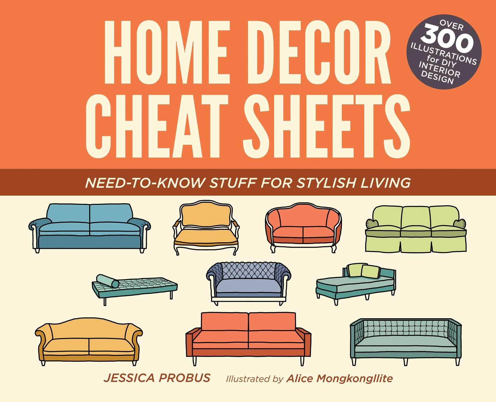 Home Decor Cheat Sheets Need To Know Stuff For Stylish Living Probus Jessica Mongkongllite Alice 9781612435541 Amazon Com Books